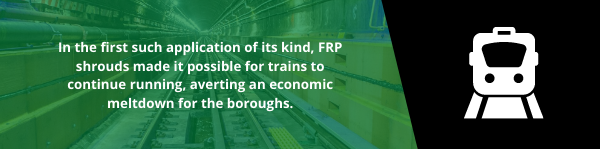 In the first such application of its kind, FRP shrouds made it possible for trains to continue running, averting an economic meltdown for the boroughs.